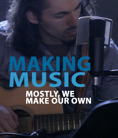 Making Music -- Mostly, We Make Our Own